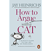 How to Argue with a Cat: A Human's Guide to the Art of Persuasion (English Edition)