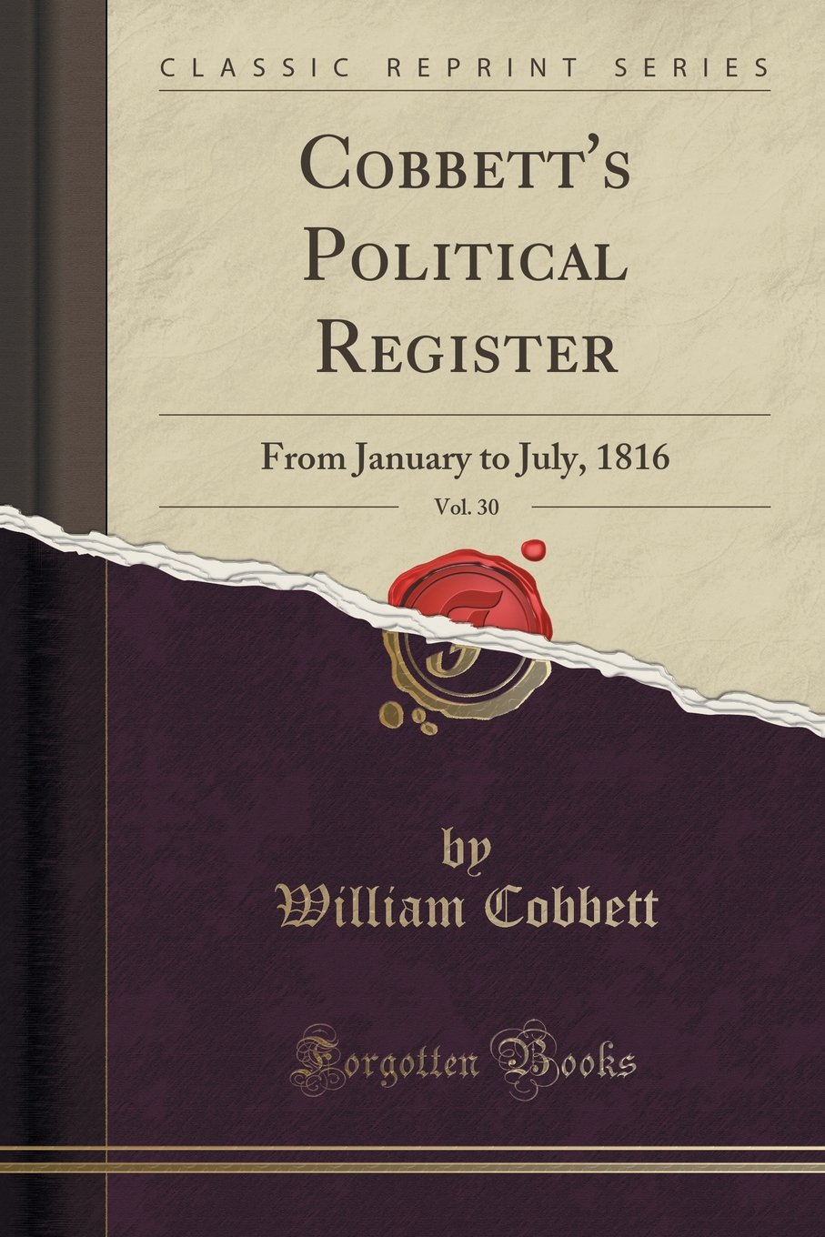 Read Online Cobbett's Political Register, Vol. 30: From January to July, 1816 (Classic Reprint) PDF