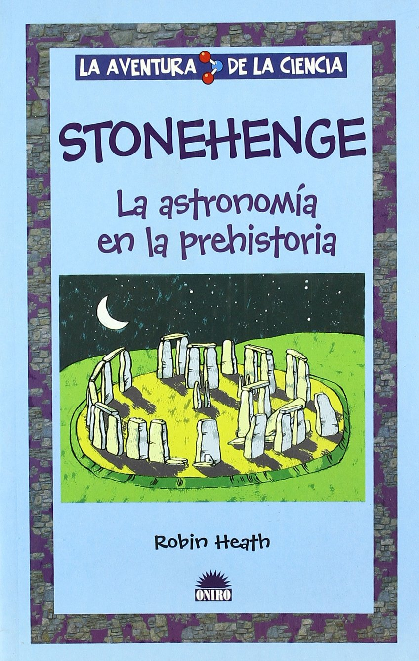 Stonehenge: La astronomia en la prehistoria/The Astronomy in the Prehistory (La aventura de la ciencia / The Adventure of Science) (Spanish Edition)