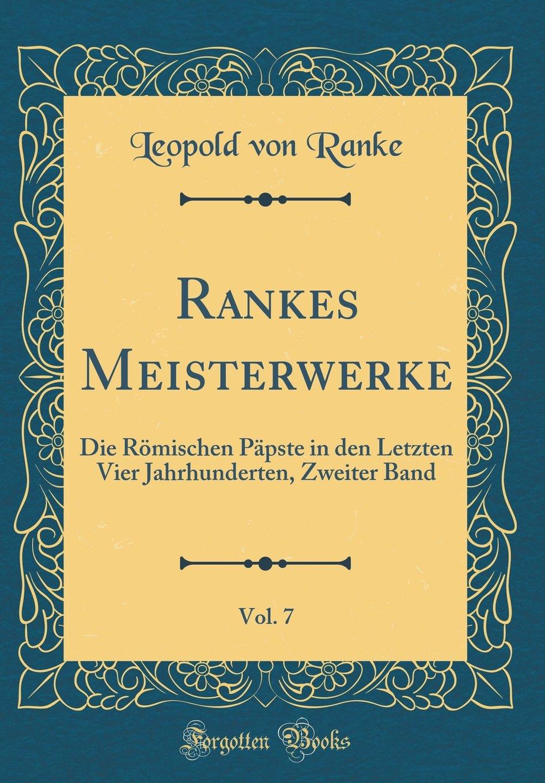 Read Online Rankes Meisterwerke, Vol. 7: Die Römischen Päpste in den Letzten Vier Jahrhunderten, Zweiter Band (Classic Reprint) (German Edition) PDF