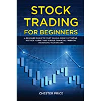 Stock Trading for Beginners: A Beginner Guide to Start Making Money Investing in Stock Market and Pursue Financial…