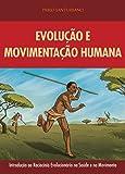 Evolução e Movimentação Humana: Introdução ao Raciocínio Evolucionário na Saúde e no Movimento