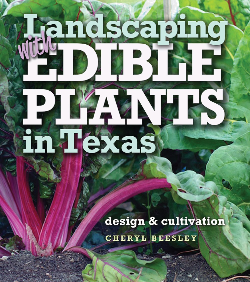 Landscaping with Edible Plants in Texas: Design and Cultivation (Louise Lindsey Merrick Natural Environment Series)