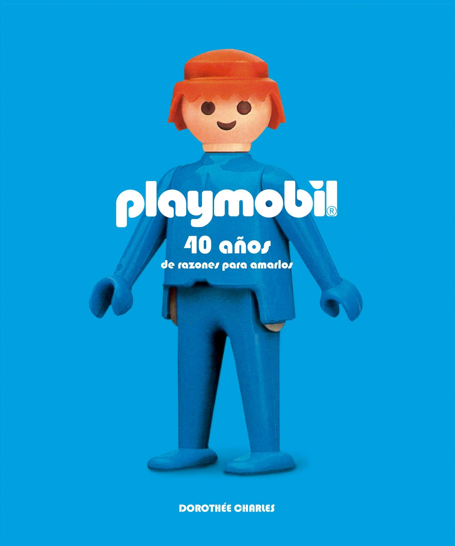 Playmobil: 40 años de razones para amarlos Vintage y nostalgia: Amazon.es: Charles, Dorothée, Moíño Sánchez, Pablo: Libros