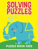 Solving Puzzles: Puzzle Book Kids (Kid Puzzles Series)