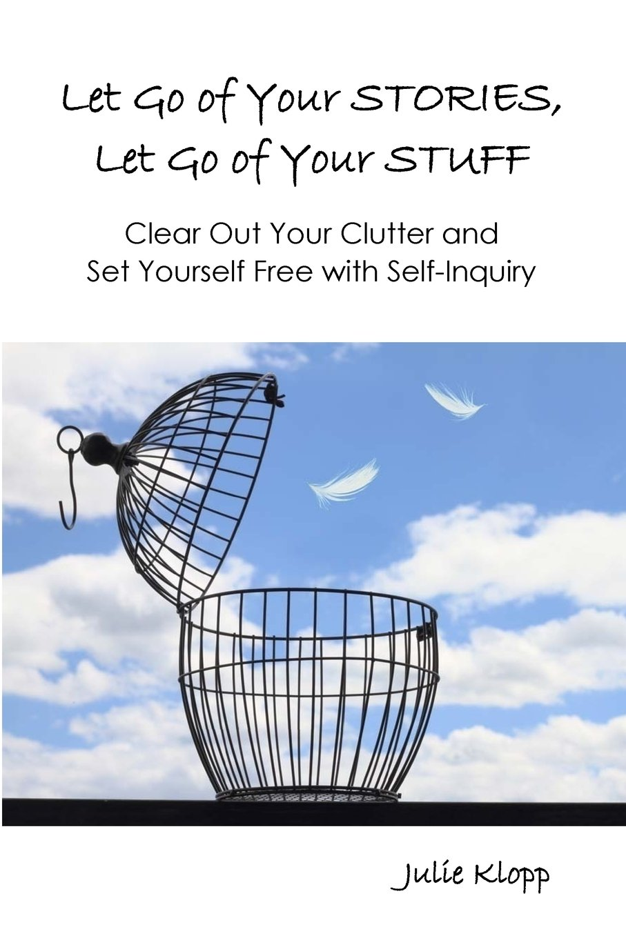 Read Online Let Go of Your Stories, Let Go of Your Stuff: Clear Out Your Clutter and Set Yourself Free with Self-Inquiry ebook