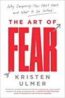 The Art Of Fear: Why Conquering Fear Won't Work