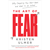 The Art of Fear: Why Conquering Fear Won't Work and What to Do Instead