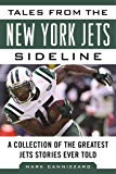 Tales from the New York Jets Sideline: A Collection of the Greatest Jets Stories Ever Told (Tales from the Team)