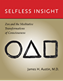 Selfless Insight: Zen and the Meditative Transformations of Consciousness (MIT Press)