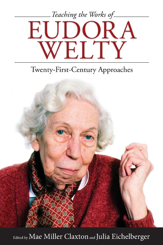 Teaching the Works of Eudora Welty: Twenty-First-Century Approaches pdf epub