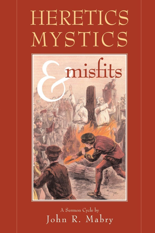 Heretics, Mystics & Misfits PDF