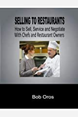 Selling to Restaurants: How to Sell, Service and Negotiate With Chefs and Restaurant Owners Kindle Edition
