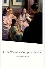 Little Women: Complete Series: – 4 Novels in One Edition: Little Women, Good Wives, Little Men and Jo's Boys Kindle Edition