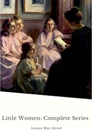 Little Women: Complete Series: – 4 Novels in One Edition: Little Women, Good Wives, Little Men and Jo's Boys (English Edition