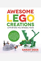 Awesome LEGO Creations with Bricks You Already Have: 50 New Robots, Dragons, Race Cars, Planes, Wild Animals and Other Exciting Projects to Build Imaginative Worlds Paperback