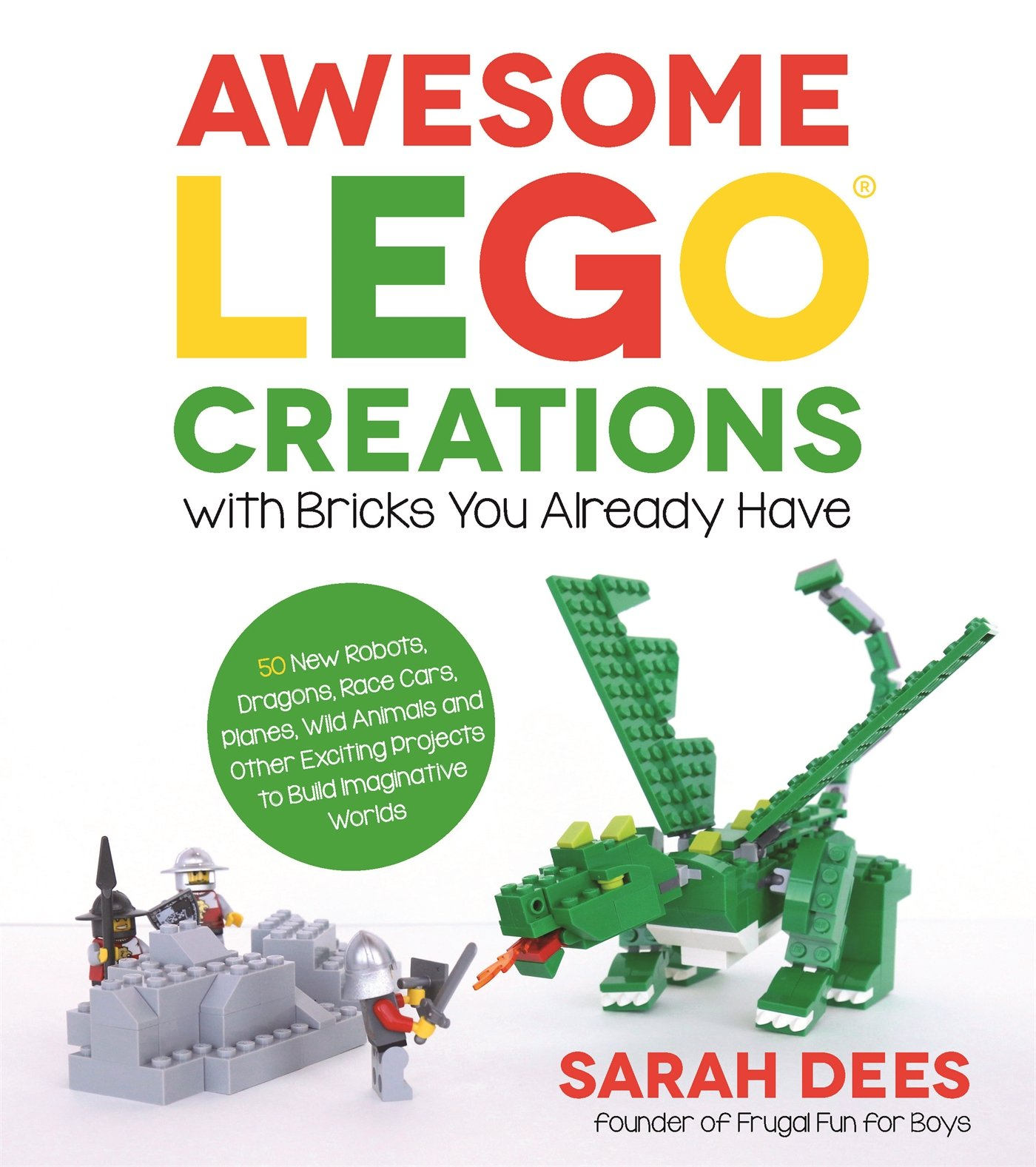 Awesome Lego Creations with Bricks You Already Have: 50 New Robots, Dragons, Race Cars, Planes, Wild Animals and Other Exciting Projects to Build Imaginative Worlds: Amazon.es: Dees, Sarah: Libros en idiomas extranjeros