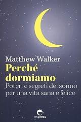 Perché dormiamo: Poteri e segreti del sonno per una vita sana e felice (Visioni della scienza) (Italian Edition) Kindle Edition