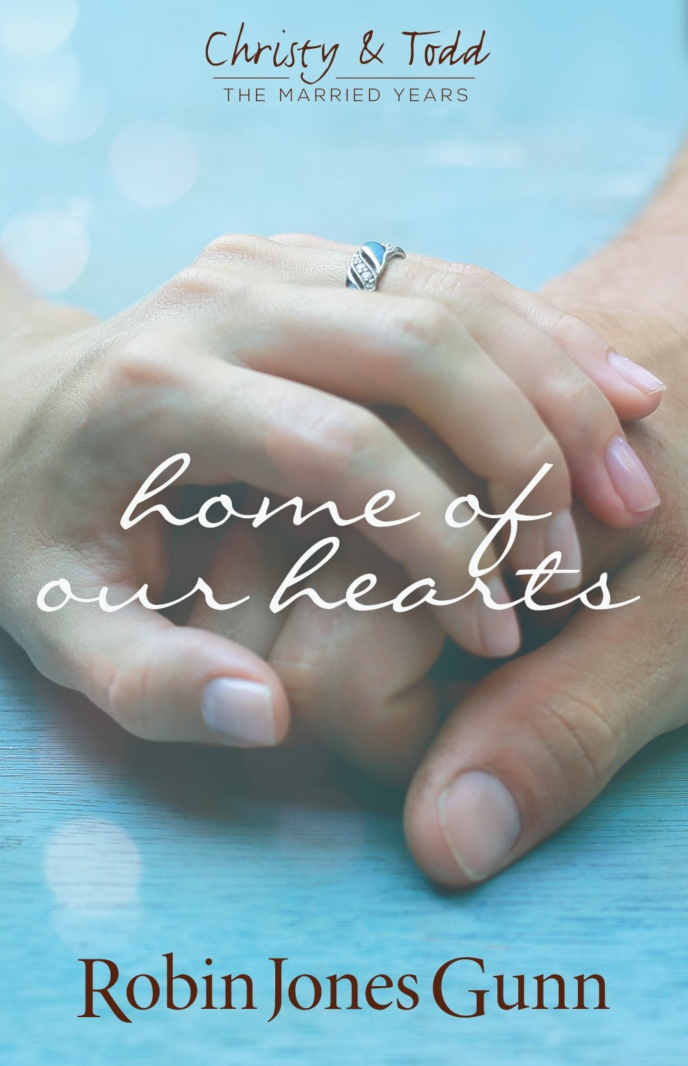 Home Of Our Hearts (christy & Todd, The Married Years): Robin Jones Gunn:  9780982877241: Amazon: Books