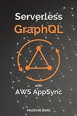 Serverless GraphQL APIs with Amazon's AWS AppSync (API-University Series Book 8) Kindle Edition