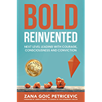 Bold Reinvented: Next level leading with Courage, Consciousness and Conviction