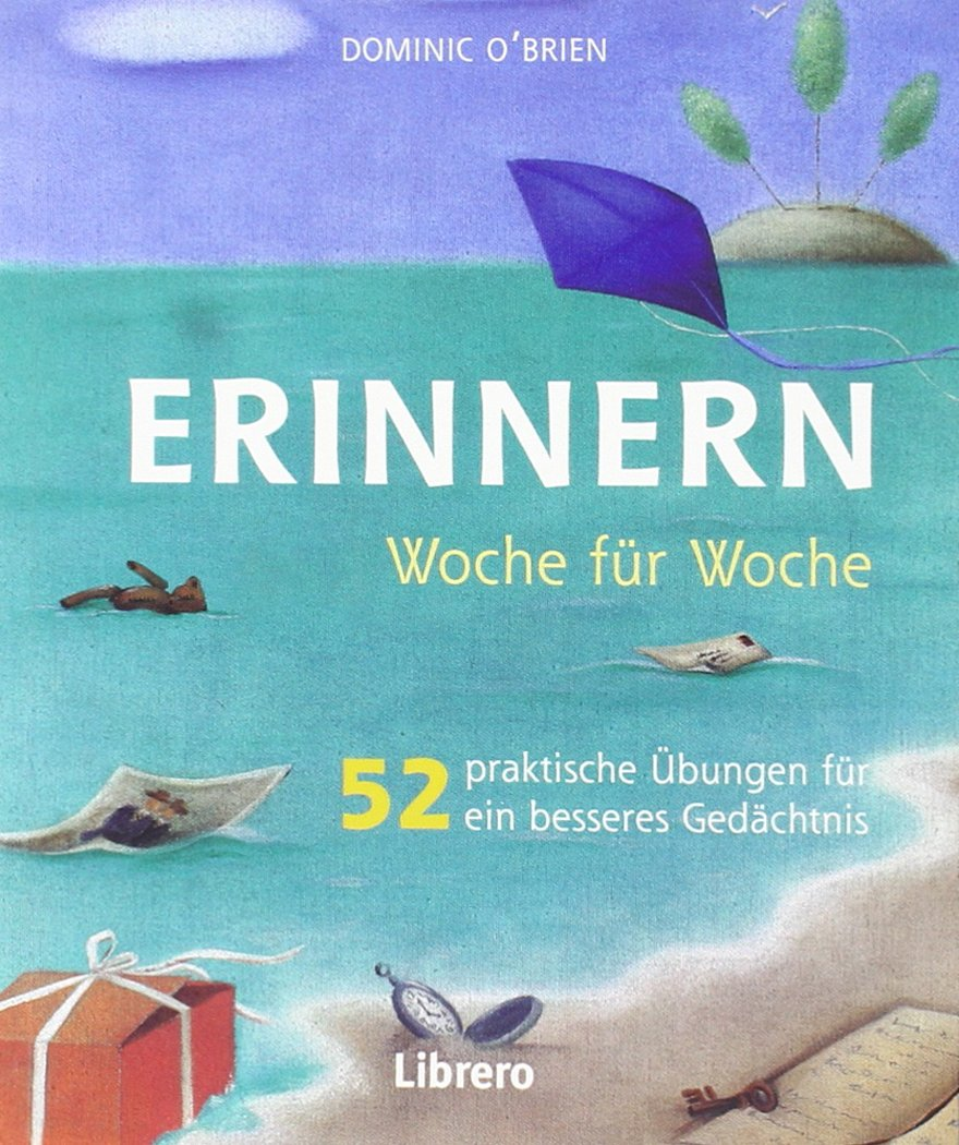 Erinnern- Woche für Woche: 52 praktische Übungen fü ein besseres Gedächtnis (Allemand) Broché – 1 mai 2015 Dominic O'Brien Librero b.v. 9089985018 Ratgeber