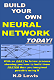 Build Your Own Neural Network Today!: With an EASY to follow process showing you how to build them FASTER than you imagined possible using R (English Edition)