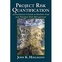 Project Risk Quantification: A Practitioner's Guide to Realistic Cost and Schedule Risk Management
