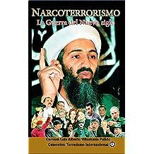 Narcoterrorismo, La Guerra del Nuevo Siglo: Eta, Ira, Farc, Al Qaeda, La Cadena del Terror Al Descubierto (Spanish Edition) Mar 30, 2017