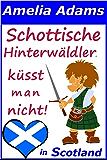 Schottische Hinterwäldler küsst man nicht!: Ein Schottland-Liebesroman (Love in Scotland 3)