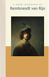 rvr the life and times of rembrandt van rijn being an account of the last years and the death of rembrandt harmenszoon van rijnwho lived and worked in amsterdam and died of general neglectand was attended by joannis van loon doctor medicinae
