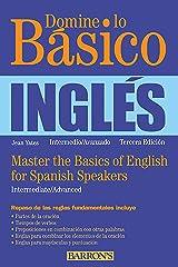 Domine lo Basico: Ingles: Master the Basics of English for Spanish Speakers (Spanish Edition) (Barron's Foreign Language Guides) Paperback