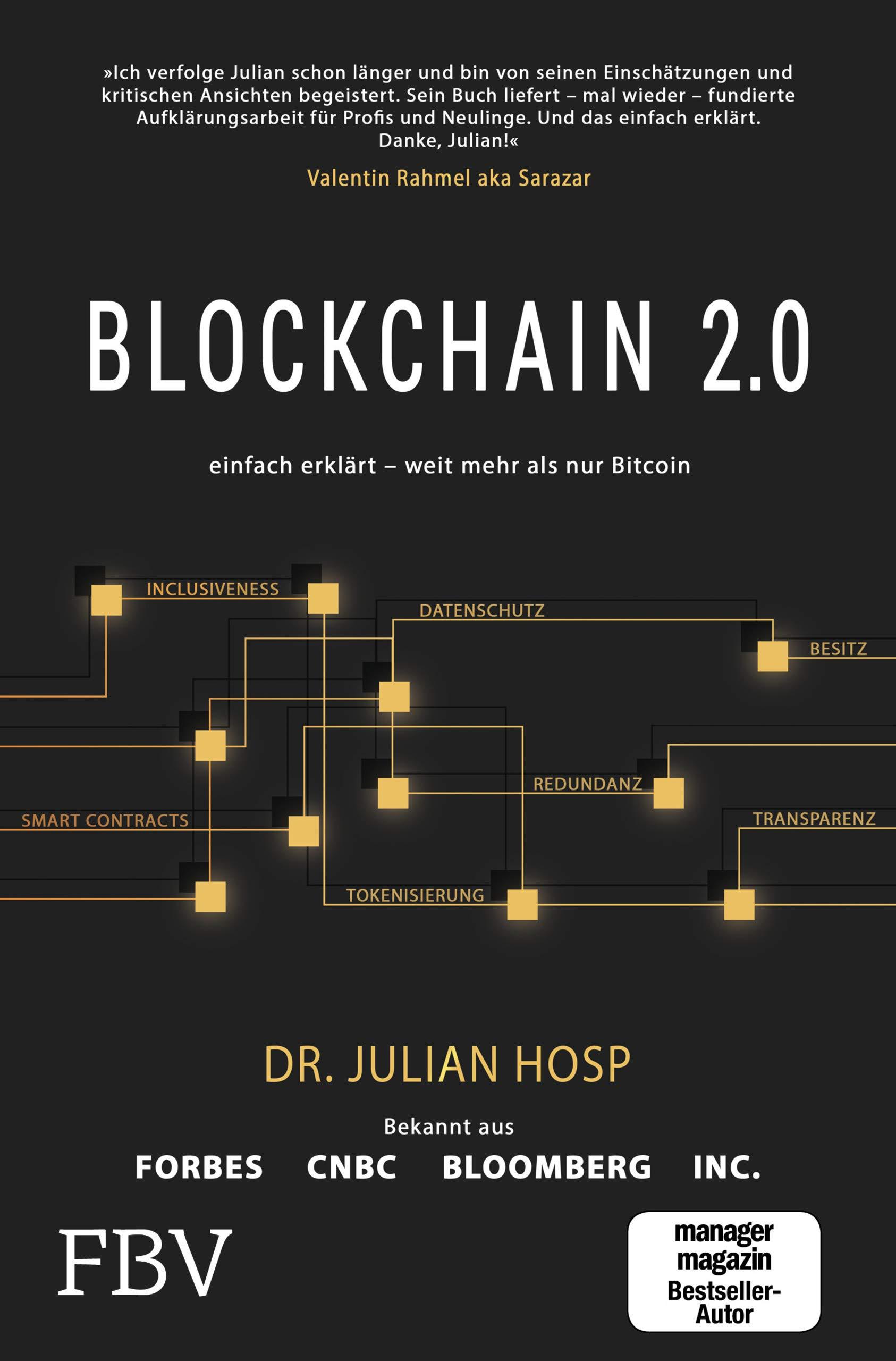 Blockchain 2.0 – einfach erklärt – mehr als nur Bitcoin: Gefahren und Möglichkeiten aller 100 innovativsten Anwendungen durch Dezentralisierung, Smart Contracts, Tokenisierung und Co. einfach erklärt Taschenbuch – 21. September 2018 Julian Hosp FinanzBuch