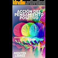 ACCIÓN DEL PENSAMIENTO POSITIVO: Activa el poder del pensamiento positivo y comienza a cumplir tus metas!