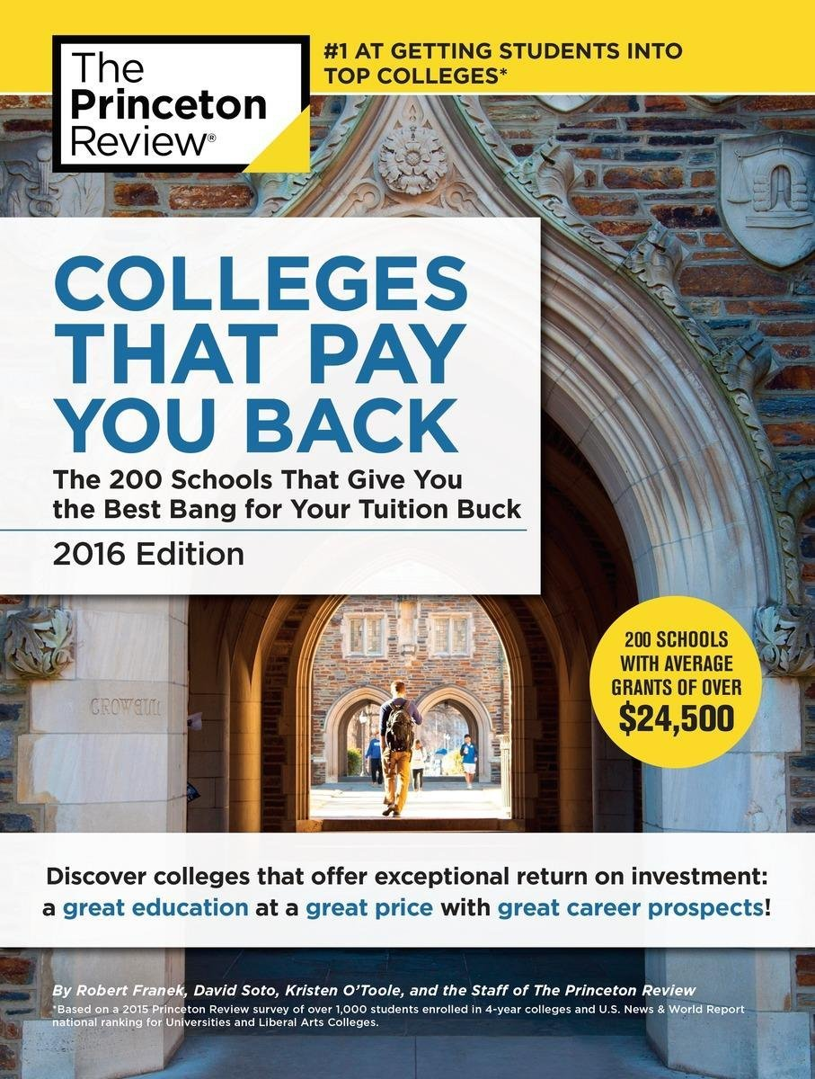 com colleges that pay you back edition the  com colleges that pay you back 2016 edition the 200 schools that give you the best bang for your tuition buck college admissions guides