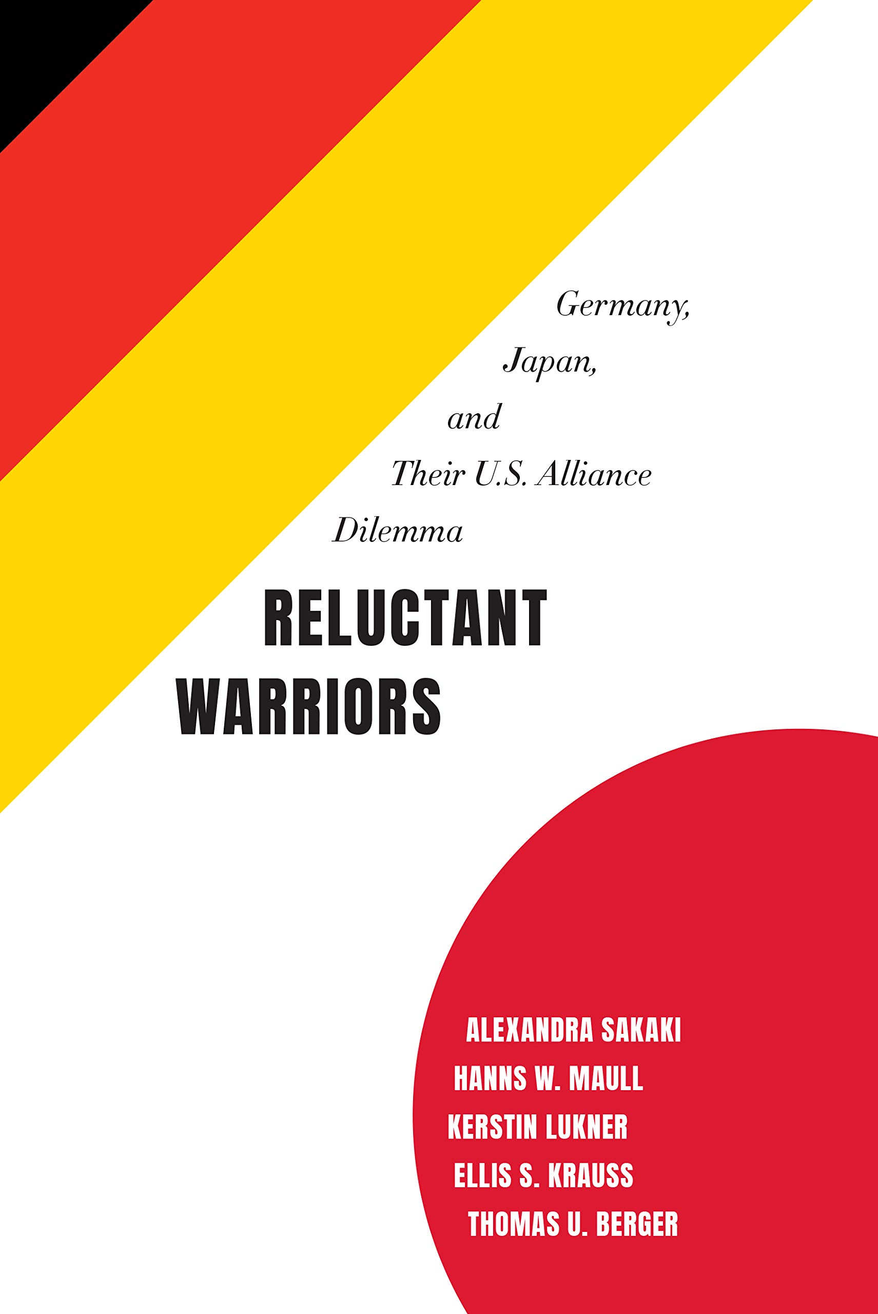 Reluctant Warriors  Germany Japan And The Their U.S. Alliance Dilemma