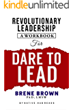 REVOLUTIONARY LEADERSHIP A WORKBOOK FOR DARE TO LEAD : Workbook for dare to lead: Dare to Lead: Brave Work. Tough…