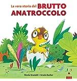 La vera storia del brutto anatroccolo. Ediz. a colori