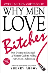 Why Men Love Bitches: From Doormat to Dreamgirl—A Woman's Guide to Holding Her Own in a Relationship Kindle Edition