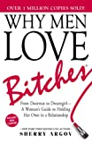 Why Men Love Bitches: From Doormat to Dreamgirl―A Woman's Guide to Holding Her Own in a Relationship