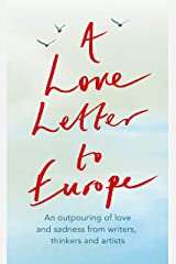 A Love Letter to Europe: An outpouring of sadness and hope – Mary Beard, Shami Chakrabati, Sebastian Faulks, Neil Gaiman, Ruth Jones, J.K. Rowling, Sandi Toksvig and others Kindle Edition