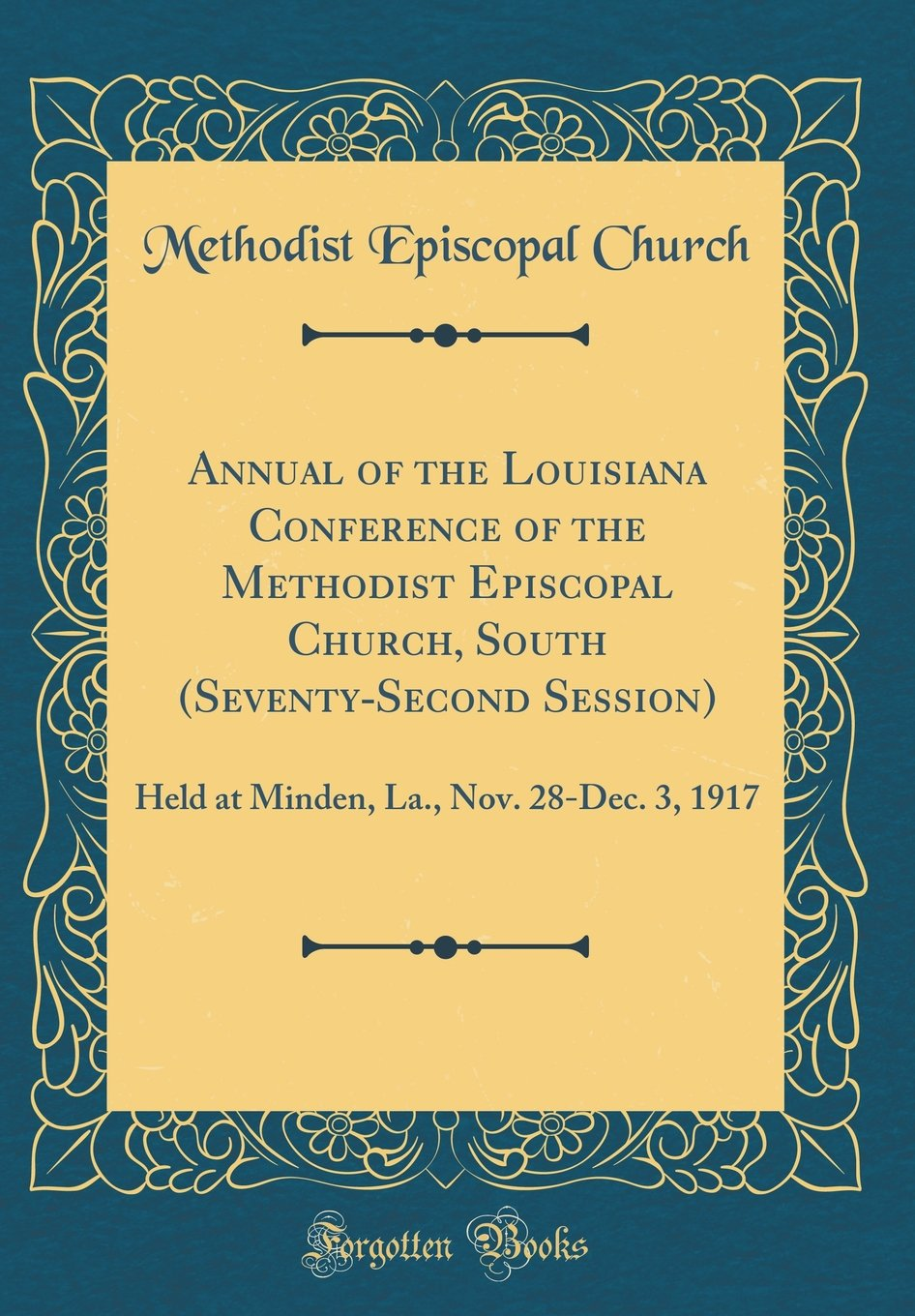 Annual of the Louisiana Conference of the Methodist Episcopal Church, South (Seventy-Second Session): Held at Minden, La., Nov. 28-Dec. 3, 1917 (Classic Reprint) pdf epub