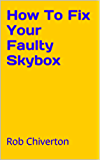 How To Fix Your Faulty Skybox (English Edition)