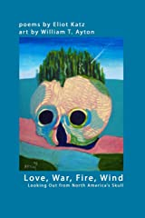 Love, War, Fire, Wind: Looking Out from North AmericaÕs Skull Paperback