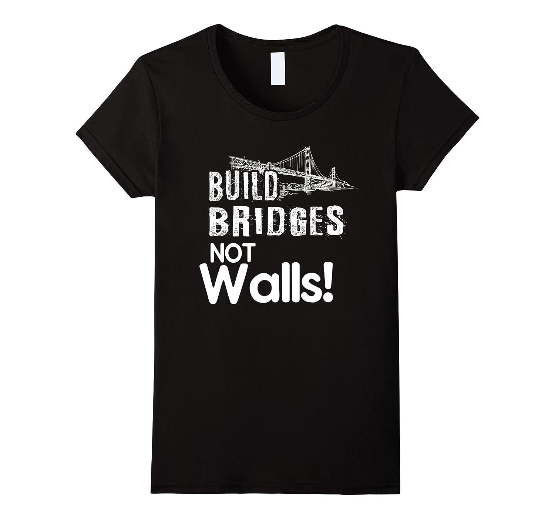 Grunge Style Build Bridges Not Walls Anti Trump T-shirt