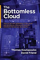 The Bottomless Cloud: How Ai, the Next Generation of the Cloud, and Abundance Thinking Will Radically Transform the Way You Do Business Paperback
