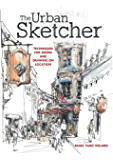 The Urban Sketcher: Techniques for Seeing and Drawing on Location (English Edition)