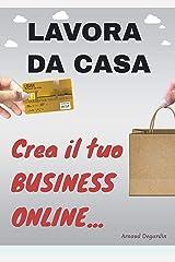 Lavora da Casa: Crea il tuo BUSINESS ONLINE... (Italian Edition) Kindle Edition