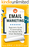 Email Marketing: Beginners Guide To Dominating The Market With Email Marketing (Marketing Domination Book 1)