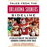 Tales from the Oklahoma Sooners Sideline: A Collection of the Greatest Sooners Stories Ever Told (Tales from the Team)